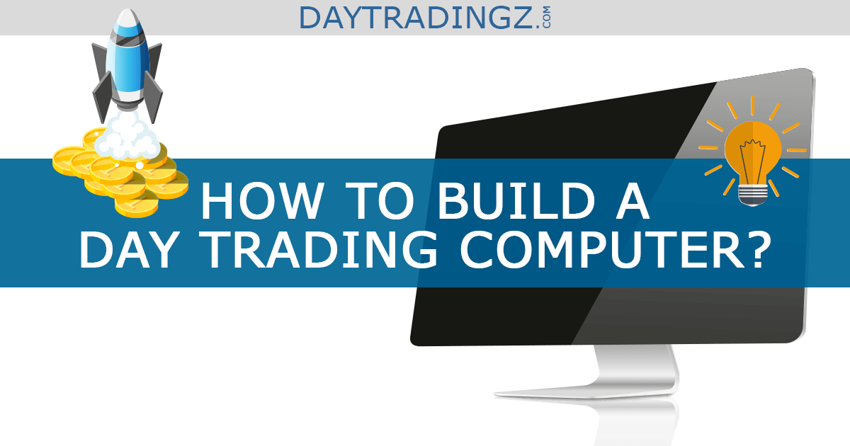 How to build a day trading computer | daytradingz.com
